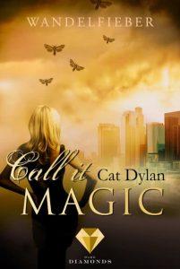 Call it magic - Wandelfieber von Cat Dylan, erscheint am 29. März 2018 bei Dark Diamonds