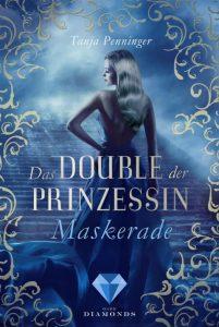 Das Double der Prinzessin - Maskerade von Tanja Penninger, erscheint bei Dark Diamonds