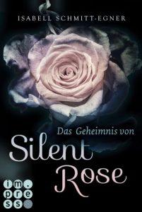 Das Geheimnis von Silent Rose von Isabell Schmitt-Egner, erschienen bei Carlsen Impress