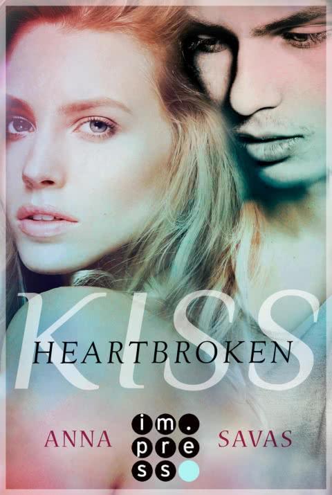 Heartbroken Kiss. Seit du gegangen bist von Anna Savas