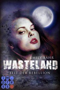 Wasteland. Zeit der Rebellion von Emily Bähr