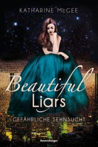 Beautiful Liars - Gefährliche Sehnsucht von Katharine McGee