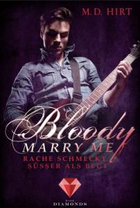 Bloody Marry Me. Rache schmeckt süßer als Blut von M. D. Hirt