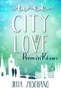 Wee City Love - Poems'n'Kisses von Julia Zieschang
