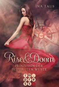 Rise and Doom. Prinzessin der blutroten Wüste von Ina Taus