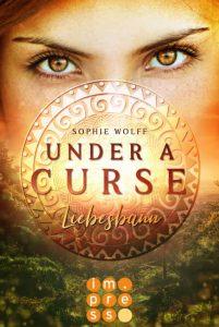 Under a Curse. Liebesbann von Sophie Wolff