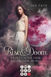 Rise and Doom. Prinz unter dem blutroten Mond von Ina Taus