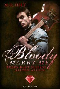 Bloody Marry Me. Böses Blut fließt selten allein von M. D. Hirt