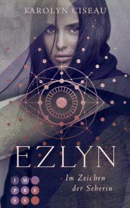 Ezlyn. Im Zeichen der Seherin von Karolyn Ciseau